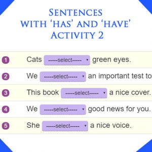 Sentences with 'has' and 'have' Activity 2 Sentences with 'has' and 'have' Activity 2