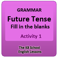 Future Tense – Grammar – Fill in the blanks Activity Future Tense – Grammar – Fill in the blanks Activity