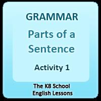 Grammar – Parts of a Sentence – Activity 1 Grammar – Parts of a Sentence – Activity 1