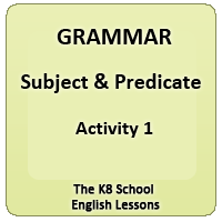 Subject and Predicate – English Grammar – Activity 1 Subject and Predicate – English Grammar – Activity 1