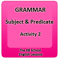 Subject and Predicate – Activity 2 Subject and Predicate – Activity 2