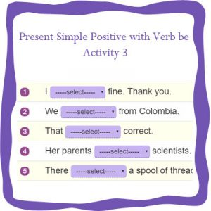 Present Simple Positive with Verb be 3 Present Simple Positive with Verb be 3