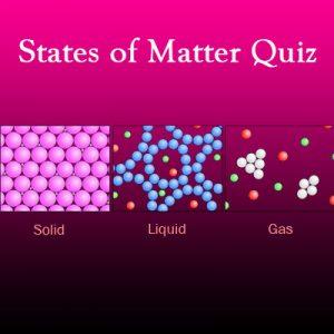 States of Matter Quiz States of Matter Quiz