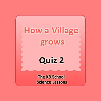 How a village grows Quiz 2