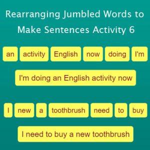 Rearranging Jumbled Words to Make Sentences Activity 6 Rearranging Jumbled Words to Make Sentences Activity 6