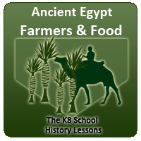 Ancient Egypt – Farmers and Food Ancient Egypt – Farmers and Food