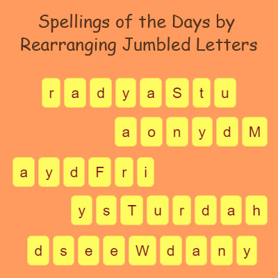 Spellings of the Days by Rearranging Jumbled Letters