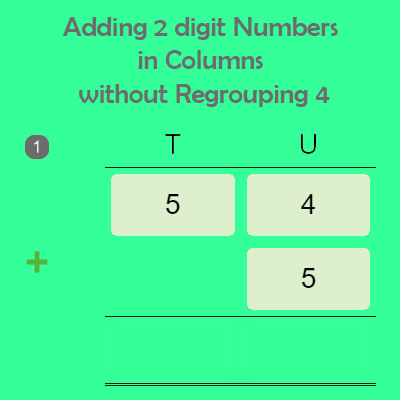 Adding 2 digit Numbers in Columns without Regrouping 4 Adding 2 digit Numbers in Columns without Regrouping 4