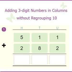 Adding 3-digit Numbers in Columns without Regrouping 10 Adding 3-digit Numbers in Columns without Regrouping 10