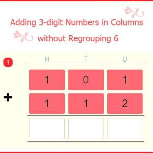 Adding 3-digit Numbers in Columns without Regrouping 6 Adding 3-digit Numbers in Columns without Regrouping 6
