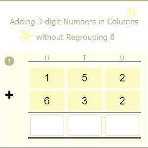Adding 3-digit Numbers in Columns without Regrouping 8 Adding 3-digit Numbers in Columns without Regrouping 8