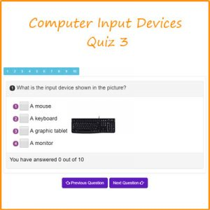 Computer Output Devices Quiz 2 Computer Input Devices Quiz 3