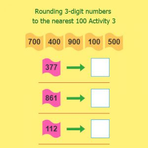 Rounding 3 digit numbers to the nearest 100 Activity 3 Rounding 3 digit numbers to the nearest 100 Activity 3