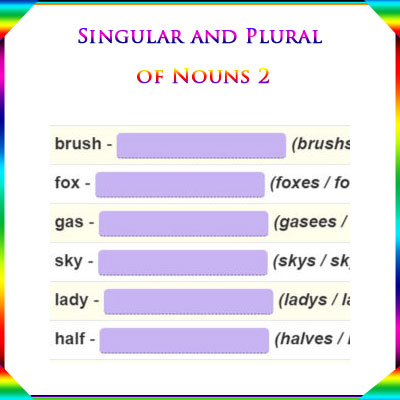 Singular and Plural of Nouns 2 Singular and Plural of Nouns 2