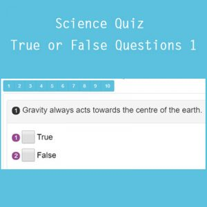 Science Science Quiz True or False Questions 1