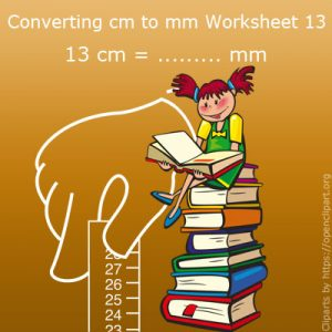 Converting cm to mm Worksheet 13 Converting cm to mm Worksheet 13