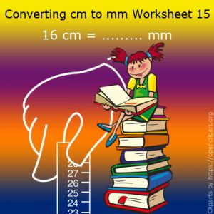 Converting cm to mm Worksheet 15 Converting cm to mm Worksheet 15