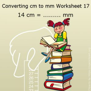 Converting cm to mm Worksheet 17 Converting cm to mm Worksheet 17