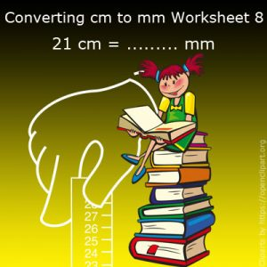Converting cm to mm Worksheet 8 Converting cm to mm Worksheet 8