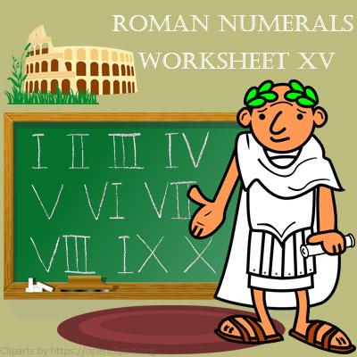 Roman Numerals Worksheet 15 Roman Numerals Worksheet 15
